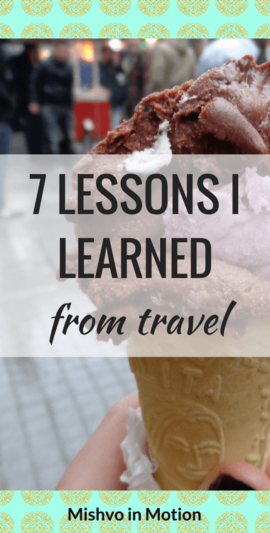 The 7 biggest and most life-changing lessons I learned from years of traveling around the world.
