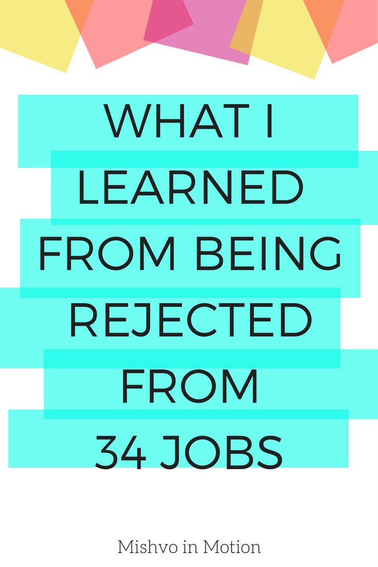 What I Learned From Being Rejected From 34 Jobs Mishvo In Motion